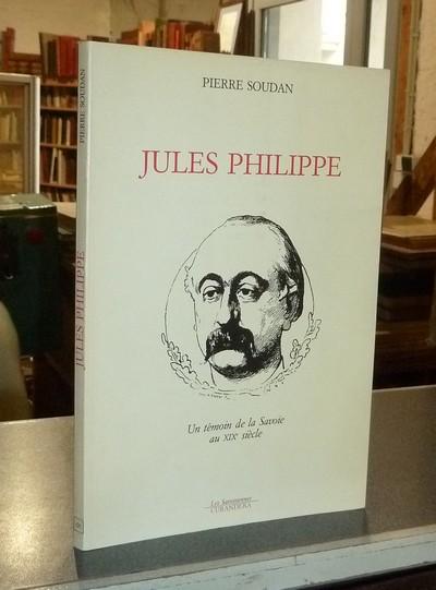 Livre ancien Savoie - Jules Philippe. Un témoin de la Savoie au XIXe Siècle - Soudan, Pierre