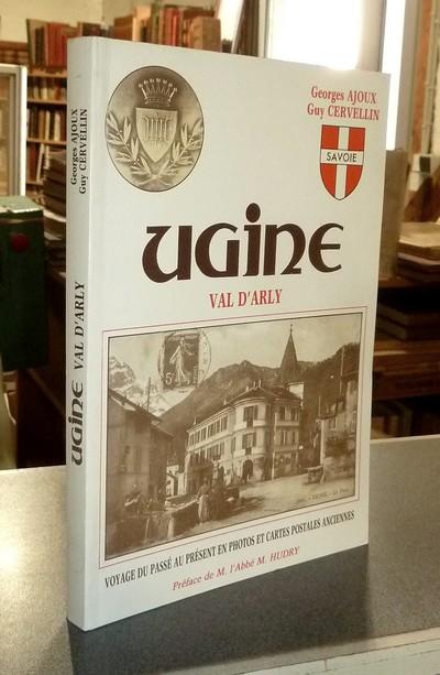 Livre ancien Savoie - Ugine, Val d'Arly. Voyage du passé au présent en photos et cartes postales... - Ajoux, Georges & Cervellin, Guy