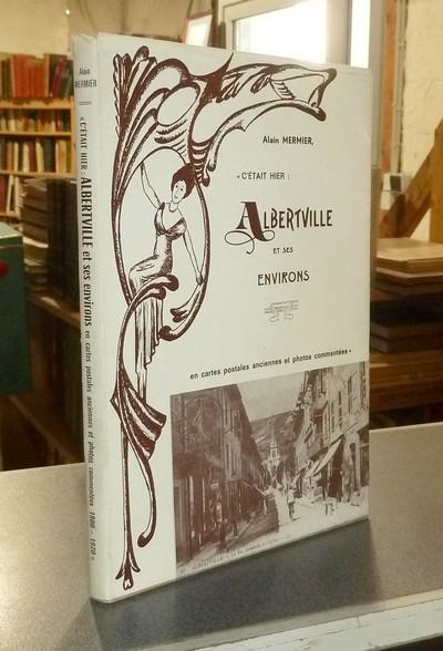 Livre ancien Savoie - Albertville et ses environs. En Cartes Postales anciennes et photos commentées - Mermier, Alain