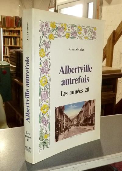 Livre ancien Savoie - Albertville autrefois. Les années 20 - Mermier, Alain