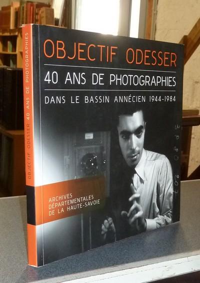 Livre ancien Savoie - Objectif Odesser. 40 ans de photographies dans le bassin annécien 1944-1984 - Odesser, Henri