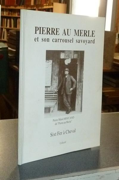 Livre ancien Savoie - Pierre au Merle et son carrousel savoyard. Pierre-Marie Moccand dit « Pierre... -