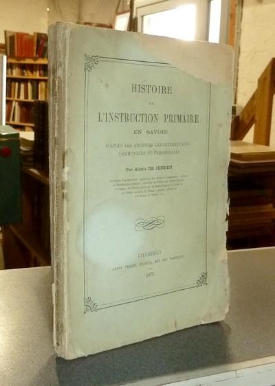 Livre ancien Savoie - Histoire de l'Instruction Primaire en Savoie, d'après les archives... - Jussieu, Alexis de