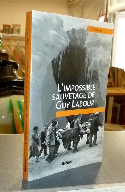 Livre ancien Savoie - L'impossible sauvetage de Guy Labour - Ballu, Yves