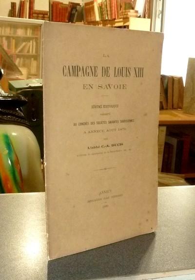Livre ancien Savoie - La campagne de Louis XIII en Savoie. Résumé historique présenté au congrès... - Ducis, Abbé C.-A.