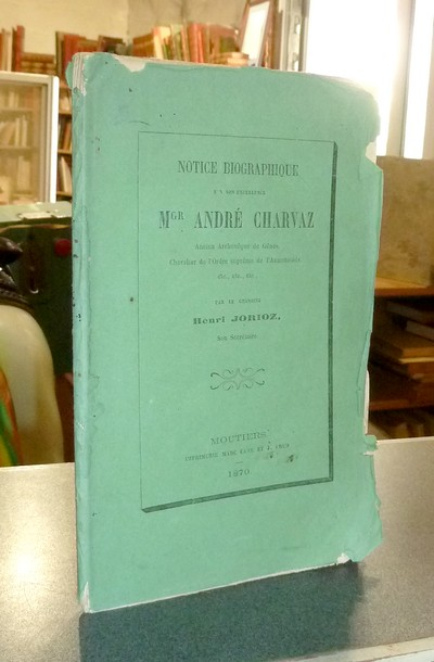 Livre ancien Savoie - Notice biographique sur son Excellence Mgr André Charvaz, ancien archevêque... - Jorioz, Chanoine Henri