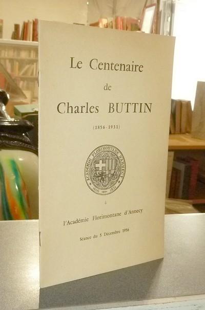 Livre ancien Savoie - Le centenaire de Charles Buttin (1856-1931) à l'Académie Florimontane... - Buttin, Louis