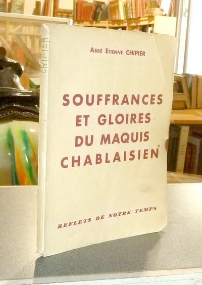 Livre ancien Savoie - Souffrances et gloires du maquis chablaisien - Chipier (Aumonier de la Résistance), Abbé Etienne