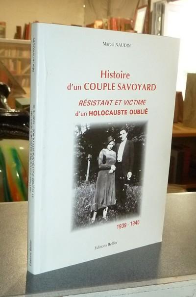 Livre ancien Savoie - Histoire d'un couple savoyard, Résistant et victime d'un holocauste oublié.... - Naudin, Marcel