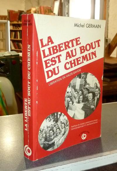Livre ancien Savoie - La liberté est au bout du chemin. Libération en Haute-Savoie - Germain, Michel