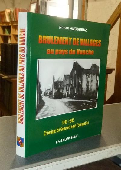 Livre ancien Savoie - Brulement de villages au pays du Vuache. 1940-1945, chronique du Genevois sous... - Amoudruz, Robert