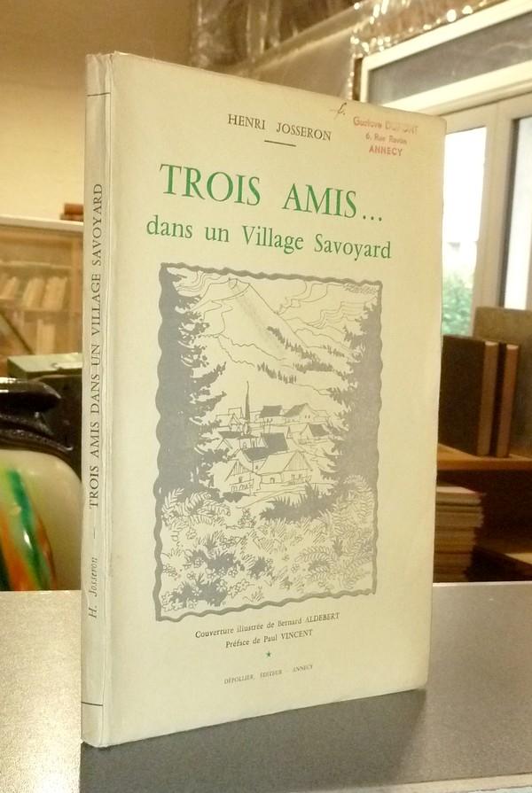 Livre ancien Savoie - Trois amis... dans un village Savoyard - Josseron, Henri