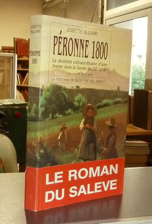 Livre ancien Savoie - Péronne 1800. La destinée extraordinaire d'une femme dans la Savoie du XIXe... - Buzaré, Josette