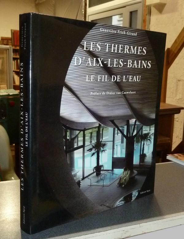 Livre ancien Savoie - Les Thermes d'Aix-les-Bains. Le fil de l'eau - Frieh-Giraud, Geneviève