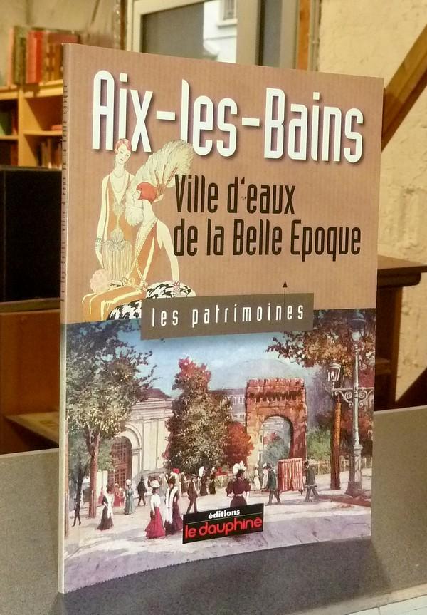 Livre ancien Savoie - Aix les Bains, Ville d'eaux de la belle époque - Frieh-Vurpas, Geneviève