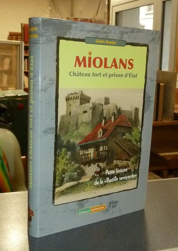 Livre ancien Savoie - Miolans, Château fort et Prison d'état. Petite histoire de la « Bastille... - Brunier, Cédric