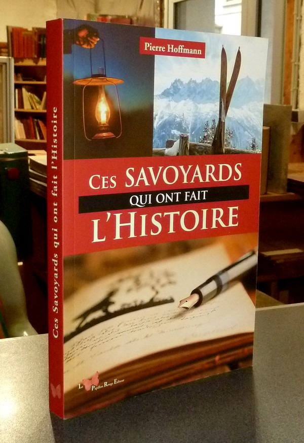 Livre ancien Savoie - Ces Savoyards qui ont fait l'Histoire - Hoffmann, Pierre