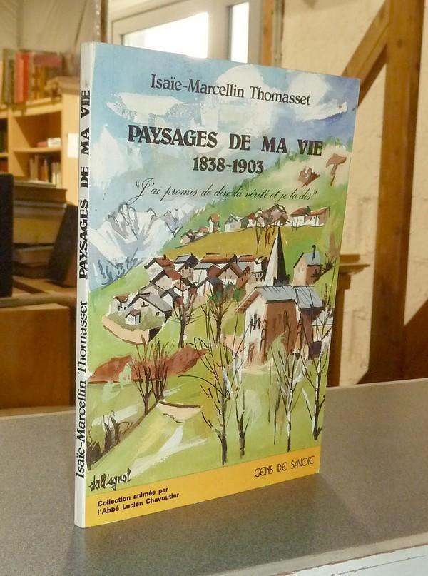 Livre ancien Savoie - Thomasset, Isaïe-Marcellin. Paysages de ma vie, 1838-1903 - Thomasset, Isaïe-Marcellin