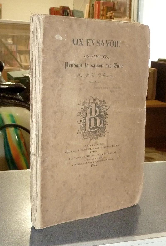 Livre ancien Savoie - Aix-en-Savoie et ses environs pendant la saison des Eaux - Ordinaire, P. C. (Docteur-Médecin)