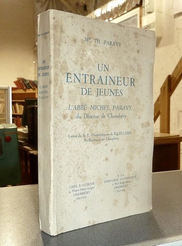 Livre ancien Savoie - Un entraineur de Jeunes, l'Abbé Michel Paravy du Diocèse de Chambéry - Paravy, Mgr Th.