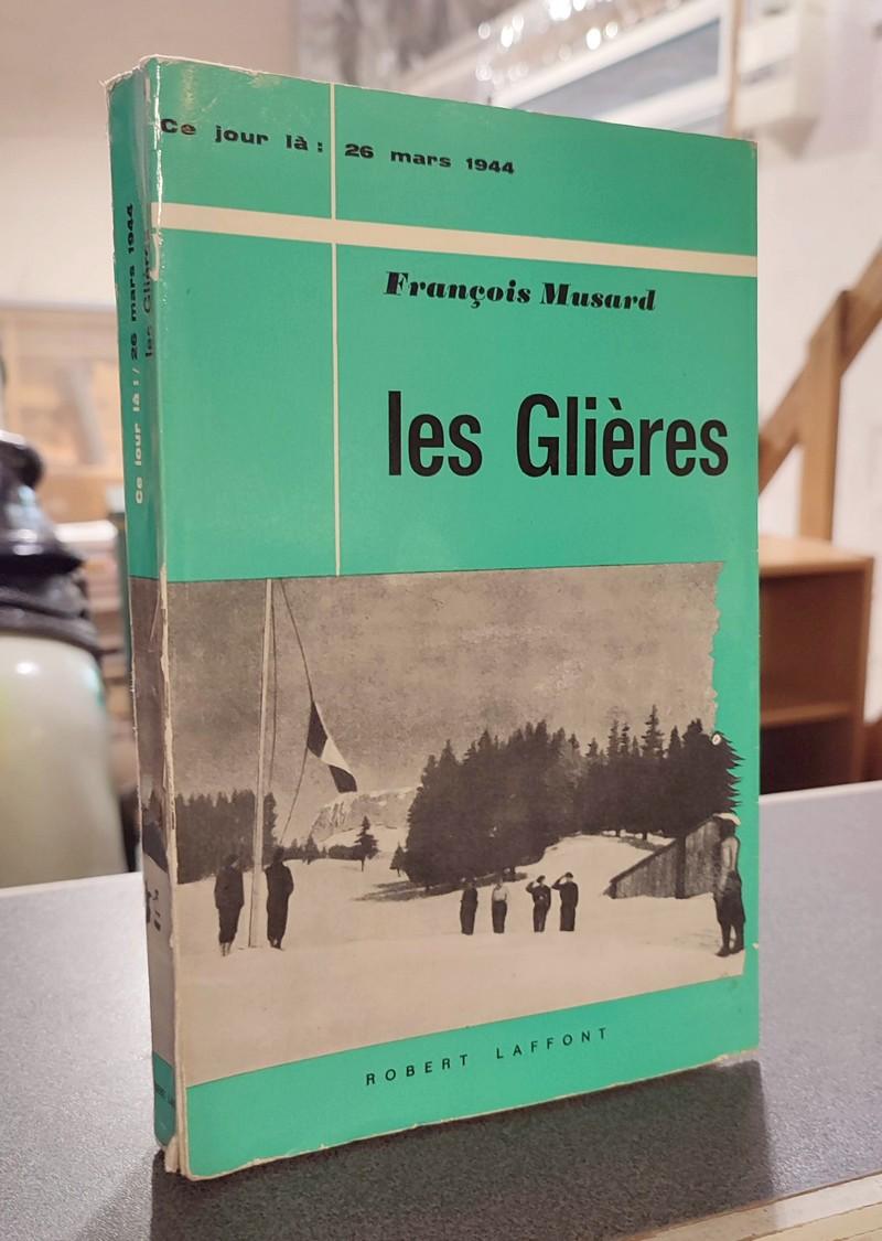 Livre ancien Savoie - Les Glières, ce jour là : 26 mars 1944 - Musard, François