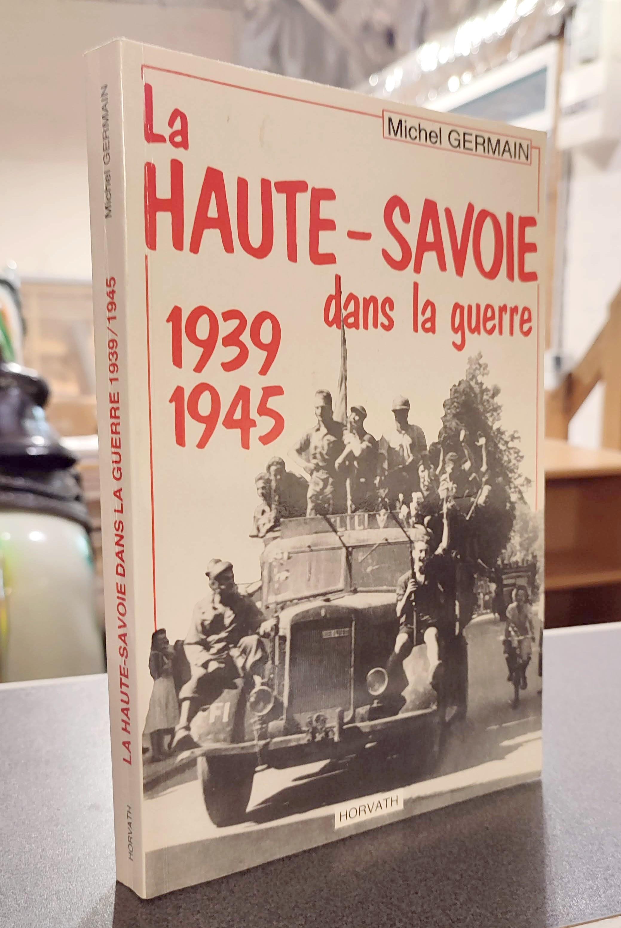 Livre ancien Savoie - La Haute-Savoie dans la guerre 1939-1945. La vie quotidienne sous l'occupation - Germain, Michel