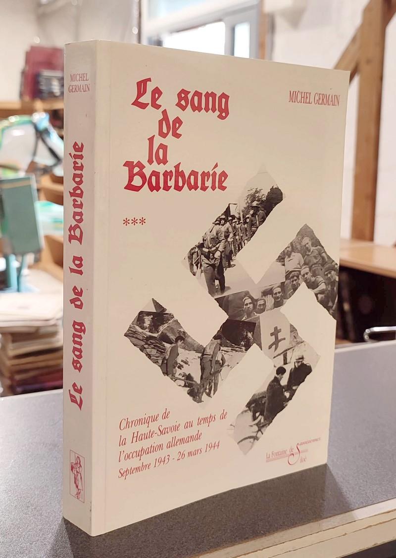 Livre ancien Savoie - Le sang de la Barbarie. Chronique de la Haute-Savoie au temps de l'Occupation... - Germain, Michel