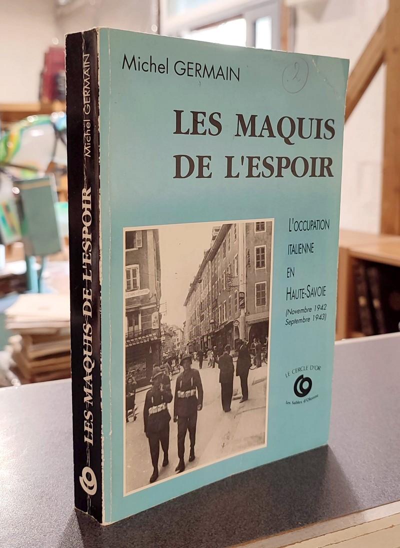 Livre ancien Savoie - Les Maquis de l'Espoir. L'Occupation italienne en Haute-Savoie - Germain, Michel
