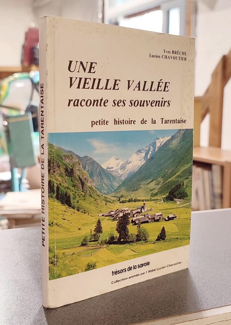 Livre ancien Savoie - Une Vieille vallée raconte ses souvenirs. Petite histoire de la Tarentaise - Brèche, Yves & Chavoutier, Lucien
