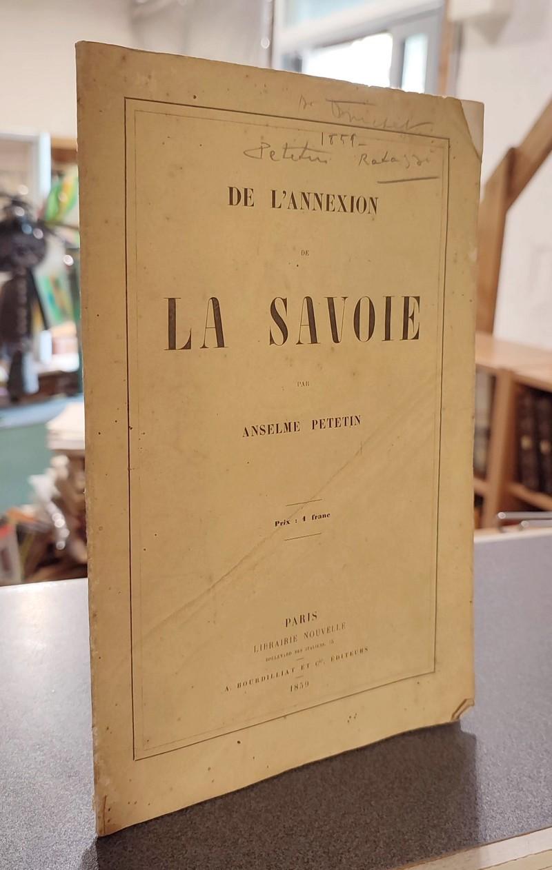 Livre ancien Savoie - De l'Annexion de la Savoie - Petetin, Anselme