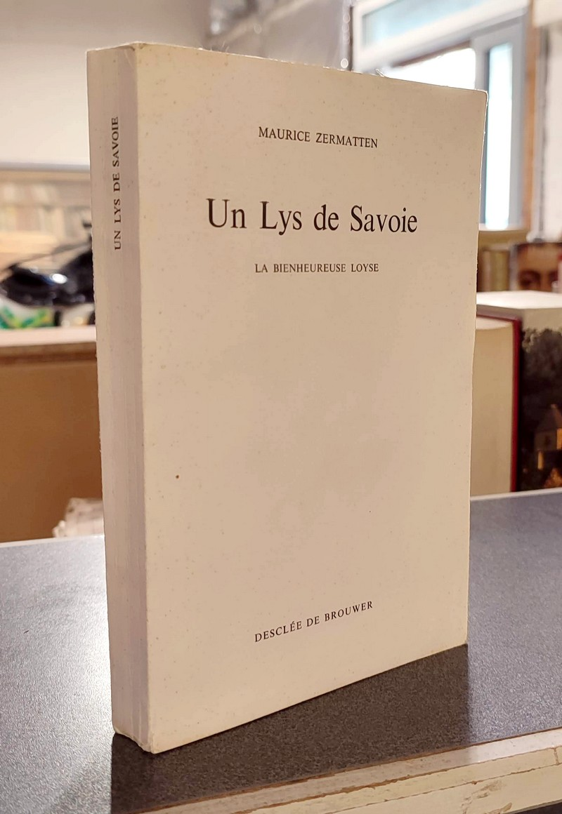 Livre ancien Savoie - Un lys de Savoie. La bienheureuse Loyse - Zermatten, Maurice