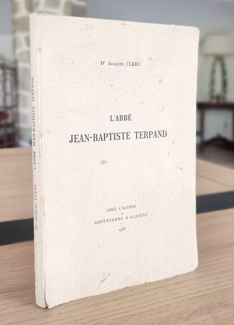 Livre ancien Savoie - L'Abbé Jean Baptiste Terpand - Clerc, Dr. Jacques