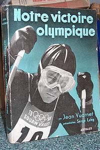 Livre ancien Savoie - Notre victoire Olympique - Vuarnet jean