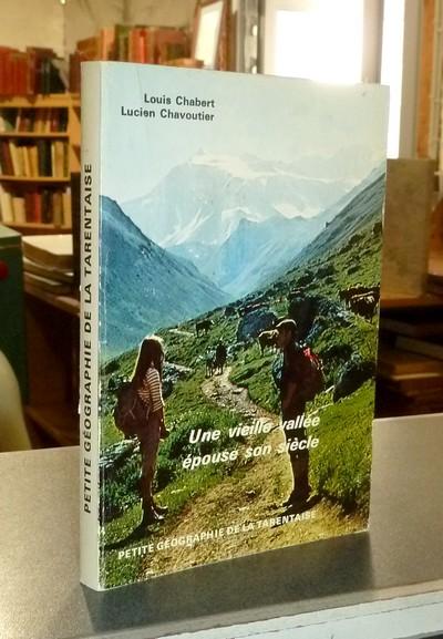 Livre ancien Savoie - Une vieille vallée épouse son siècle. Petite géographie de Tarentaise - Chabert Louis & Chavoutier Lucien