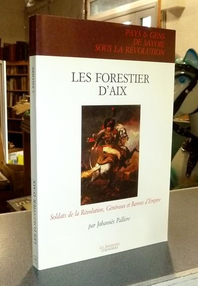 Livre ancien Savoie - Les Forestier d'Aix. Soldats de la Révolution, Généraux et Barons d'Empire - Pallière, Johannès