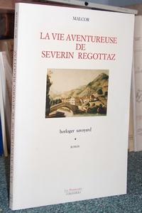 Livre ancien Savoie - La vie aventureuse de Severin Regottaz, horloger savoyard - Malcor