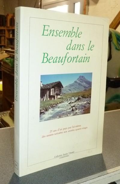Livre ancien Savoie - Ensemble dans le Beaufortain. 25 ans d'un pays par lui-même, des années... - Collectif