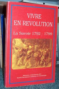 Livre ancien Savoie - Vivre en Révolution. La Savoie 1792-1799 - Collectif