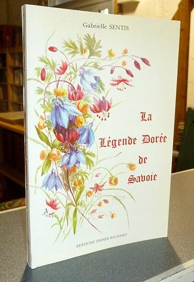 Livre ancien Savoie - La Légende Dorée de Savoie - Sentis, Gabrielle