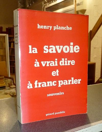 Livre ancien Savoie - La Savoie à vrai dire et à franc parler. Souvenirs - Planche, Henry