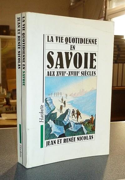 Livre ancien Savoie - La vie quotidienne en Savoie au XVIIe et XVIIIe siècles - Nicolas, Renée & Nicolas, Jean