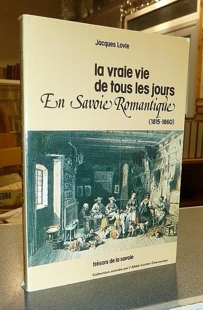 Livre ancien Savoie - La vraie vie de tous les jours en Savoie romantique (1815-1860) - Lovie, Jacques