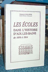 Livre ancien Savoie - Les écoles dans l'histoire d'Aix les Bains de 1870 à 1914 - Pallière, Johannès