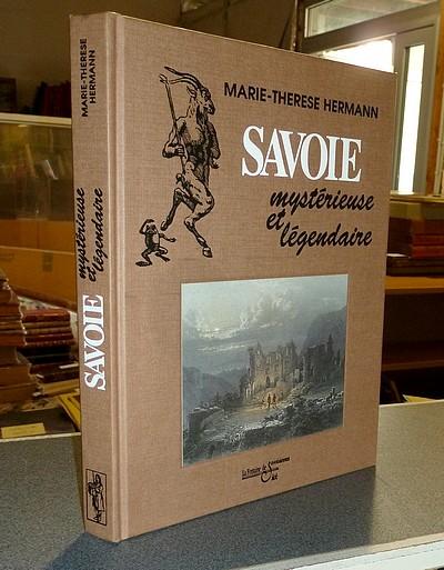 Livre ancien Savoie - Savoie Mystérieuse et légendaire - Hermann, Marie-Thérèse