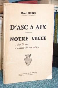Livre ancien Savoie - D'Asc à Aix. Notre ville, son Histoire, l'étude de son milieu - Marin René