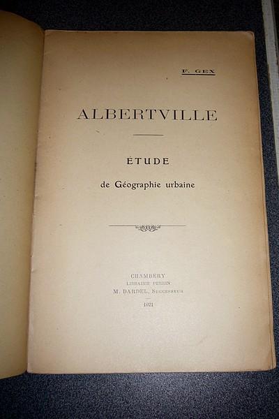 Livre ancien Savoie - Albertville. Étude de géographie urbaine - Gex, Abbé F.