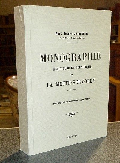 Livre ancien Savoie - Monographie religieuse et historique de la Motte Servolex - Jacquier, Abbé Joseph