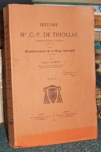 Livre ancien Savoie - Histoire de Mgr C.-F. de Thiollaz. Premier Évêque d'Annecy (1752-1832) et du... - Albert Nestor