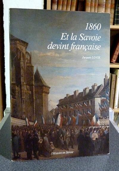 Livre ancien Savoie - 1860. Et la Savoie devint française - Lovie Jacques