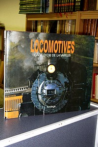 Locomotives. L'Age d'Or de la Vapeur -